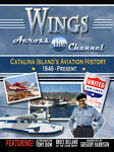 Wings Accross the Channel, Catalina Islands Aviation History from 1946 to the Present